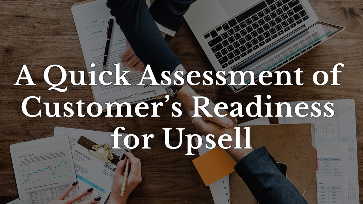 A quick assessment of customer's readiness for upsell