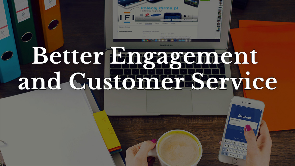 Better engagement and customer service