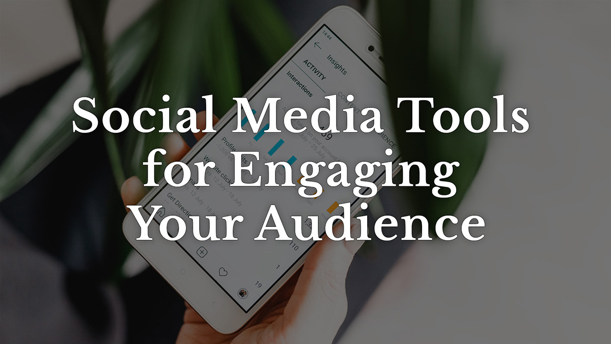 Social media tools for engaging your audience