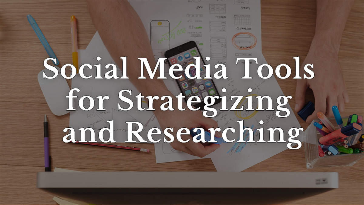Social media tools for strategizing and researching
