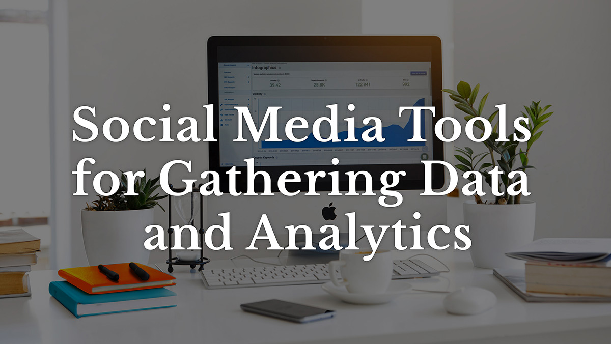 Social media tools for gathering data and analytics