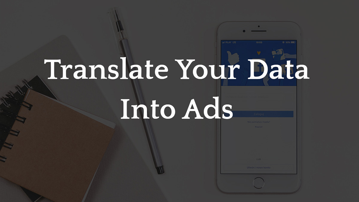 Translate Your Data Into Ads
