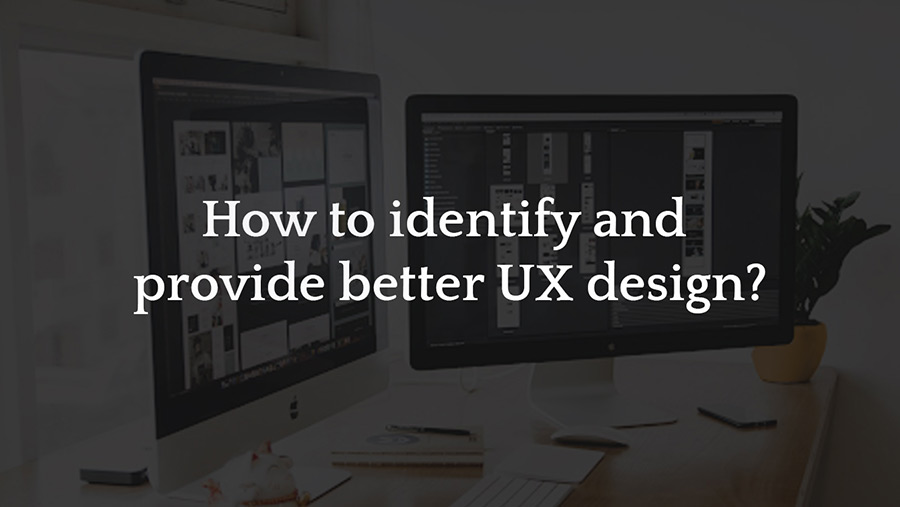 How to identify and provide better UX design