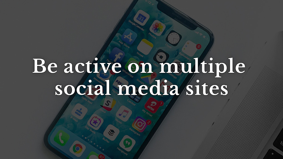 Be active on multiple social media sites