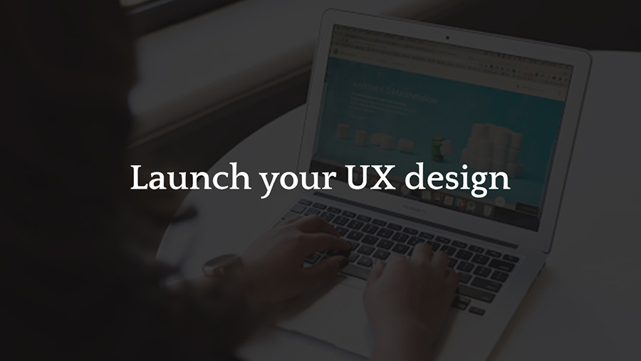 Launch your UX design