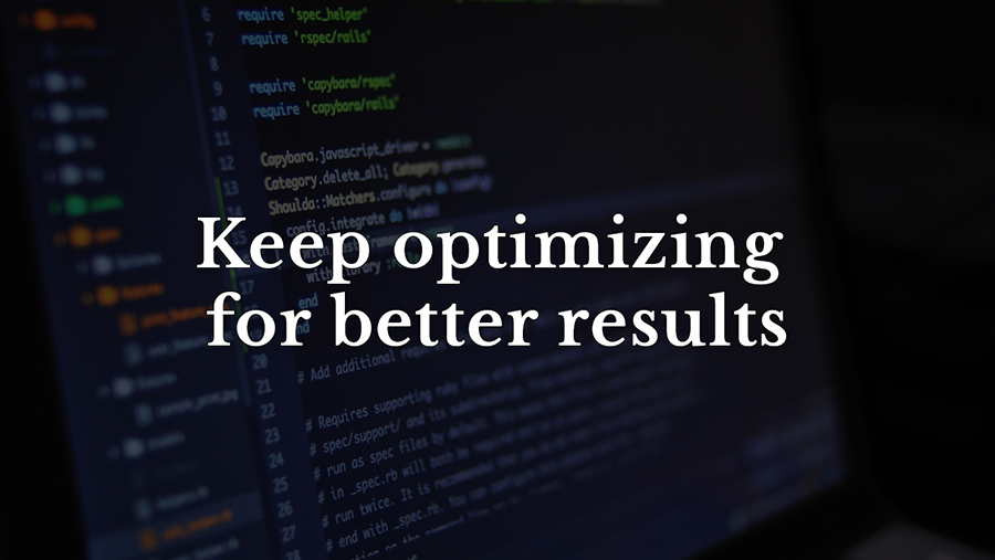 Keep optimizing for better results
