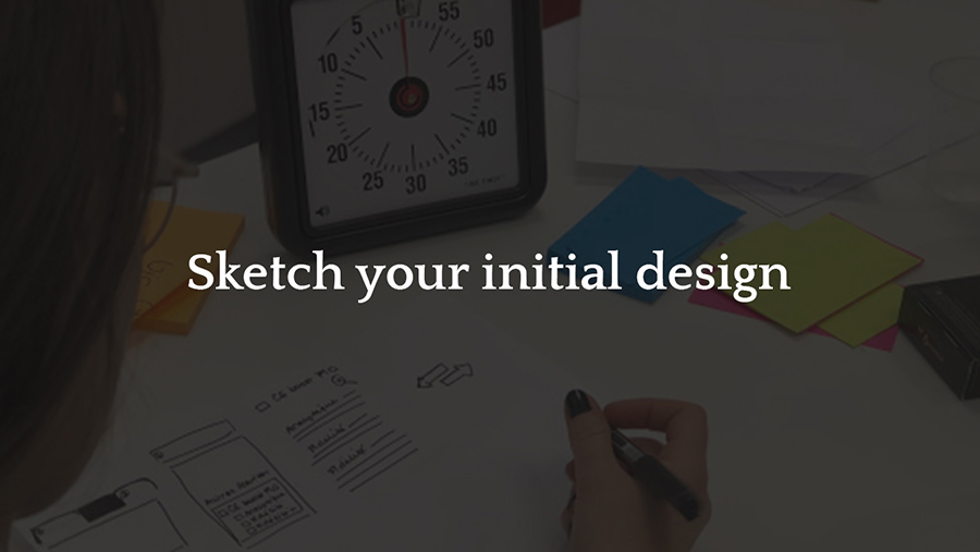 Sketch your initial design