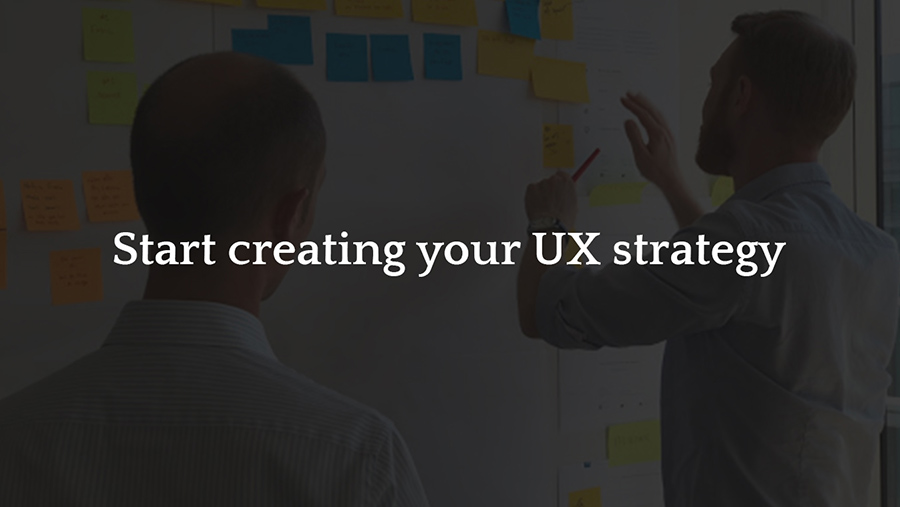 Start creating your UX strategy