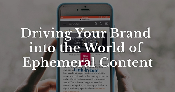 Driving Your Brand into the World of Ephemeral Content