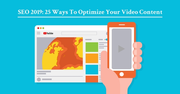 SEO 2019: 25 Ways To Optimize Your Video Content