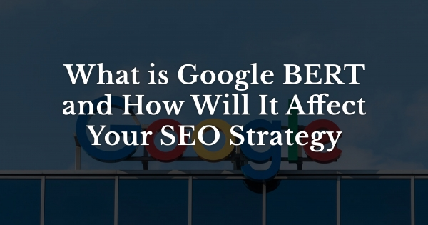What is Google BERT and How Will It Affect Your SEO Strategy