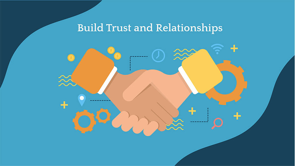 Build trust and relationships