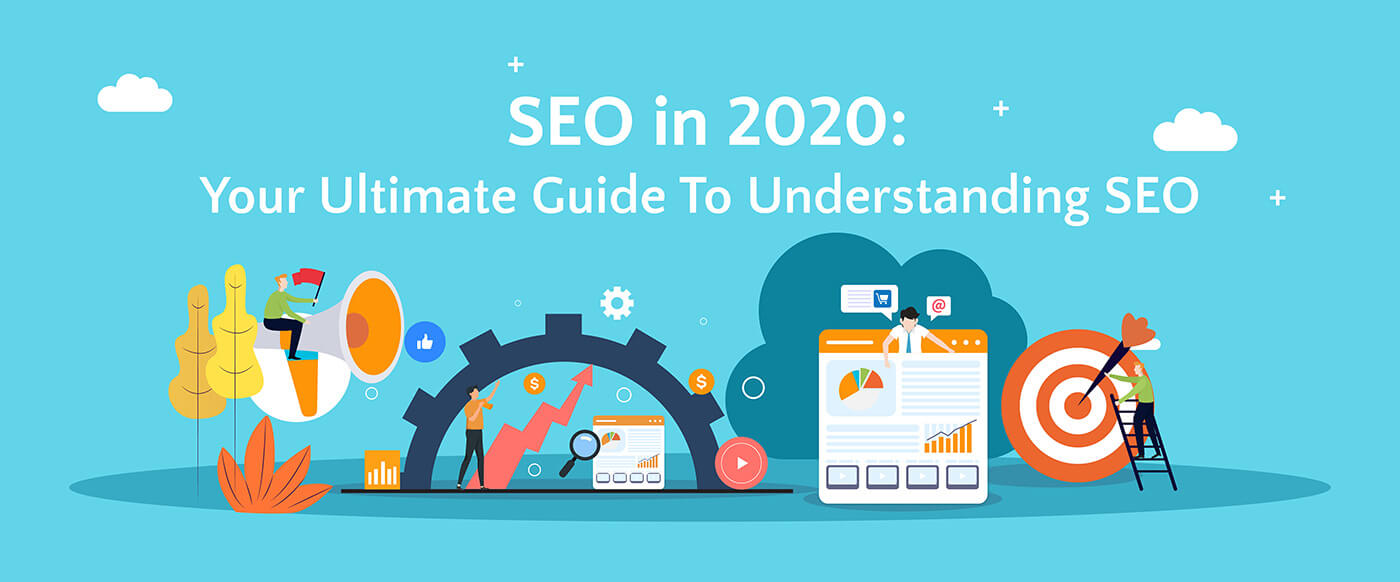 SEO in 2020: Your Ultimate Guide To Understanding SEO