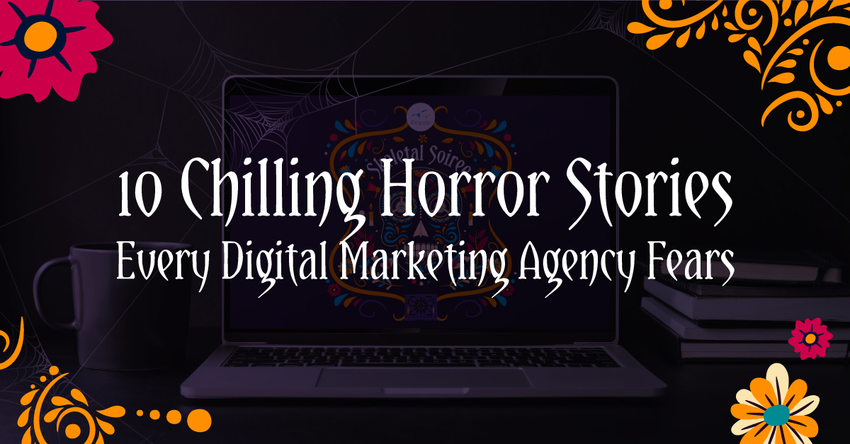 10 Chilling Horror Stories Every Digital Marketing Agency Fears