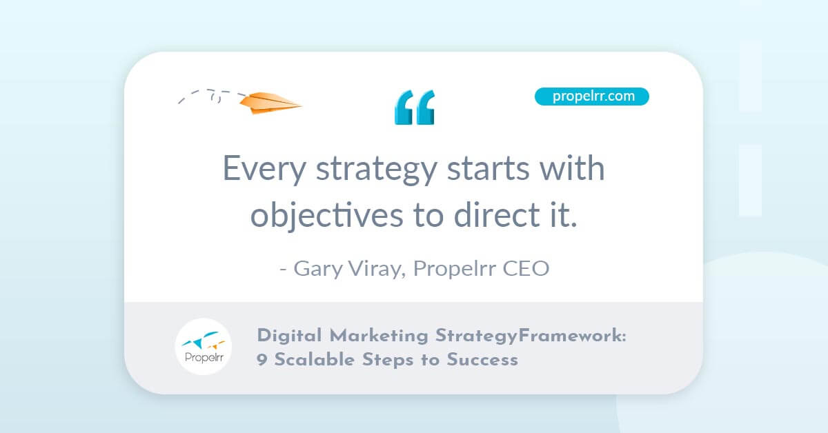 Propelrr CEO Gary Viray comments on the importance of objectives in digital marketing strategy frameworks.